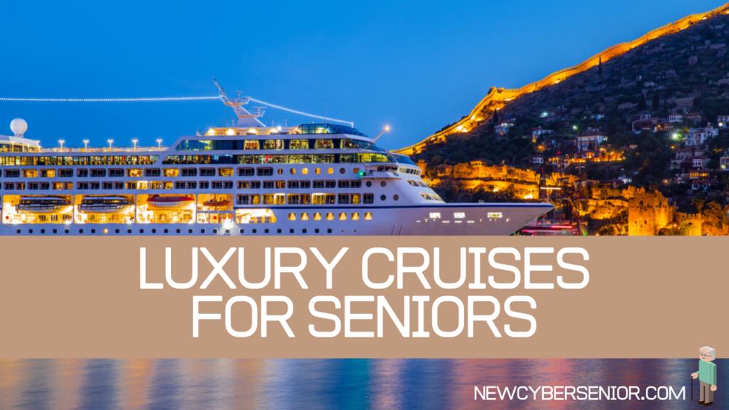 luxury cruises for seniors