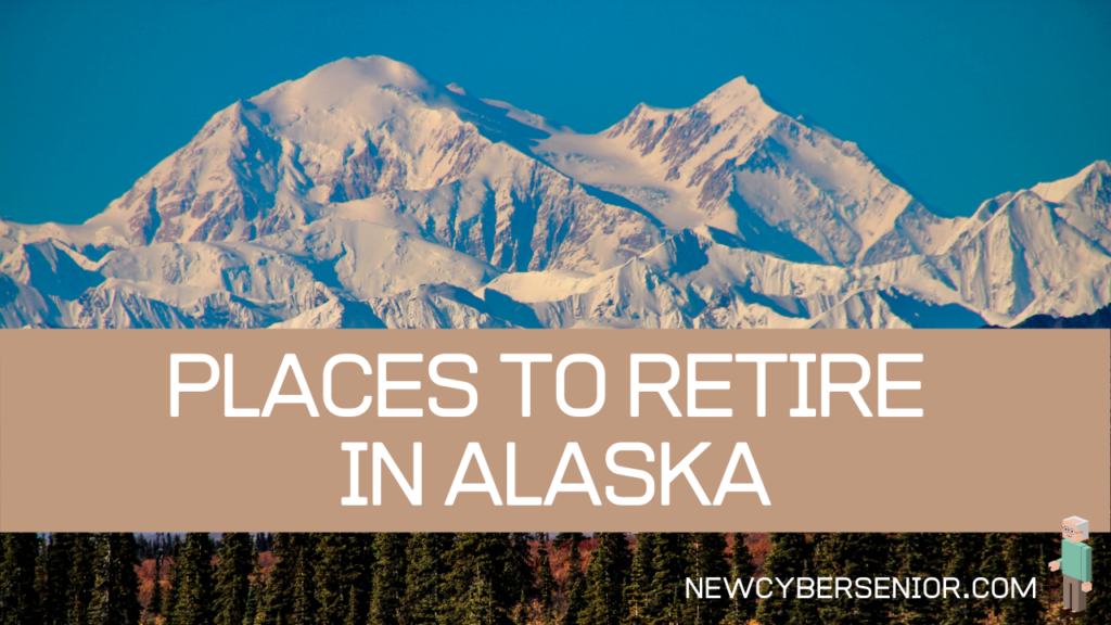 Snowy mountain ranges in Alaska, for seniors looking for a place to retire